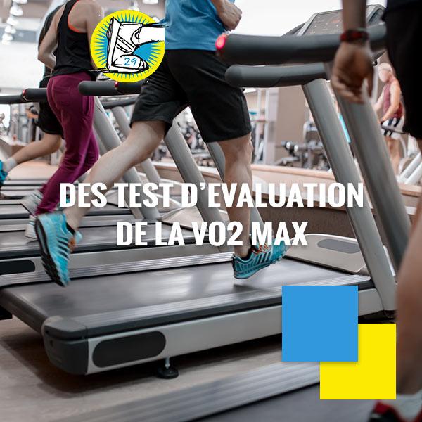 Des tests d'évaluation de la VO2 Max.